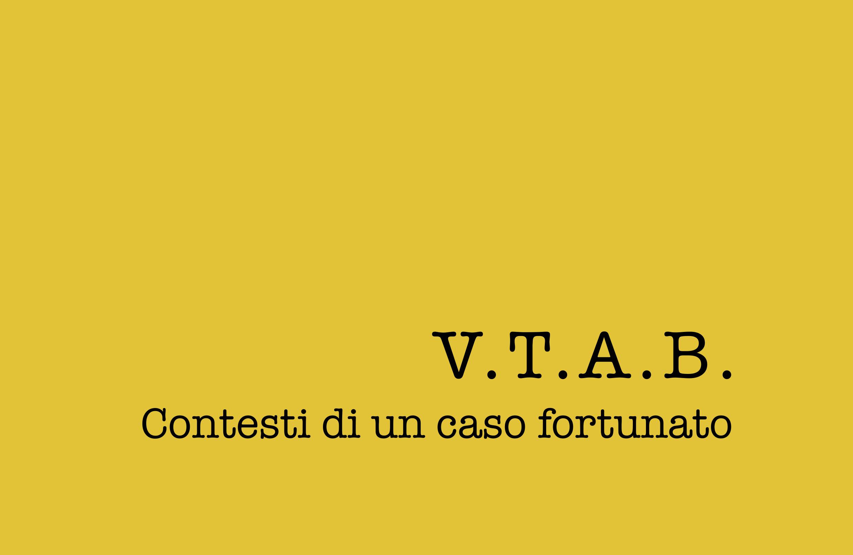 V.T.A.B. Contesti di un caso fortunato